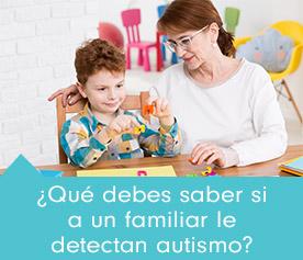 ¿Qué debes saber si a un familiar le detectan autismo?